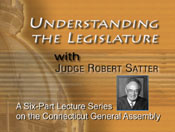 Understanding the Legislature - A six-part video lecture hosted by Judge Robert Satter